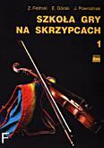 Okładka: Feliński Zenon, Górski Emil, Powroźniak Józef, Szkoła gry na skrzypcach z. 1