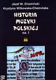 Okładka: Chomiński Józef, Wilkowska - Chomińska Krystyna, Historia muzyki polskiej cz. 1