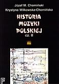 Ok�adka: Chomi�ski J�zef, Wilkowska - Chomi�ska Krystyna, Historia muzyki polskiej cz. 2