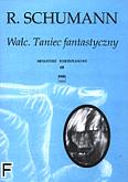Ok�adka: Schumann Robert, Walc, Taniec fantastyczny op. 124 nr 4, op. 124 nr 5