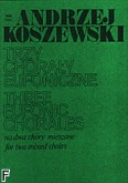 Ok�adka: Koszewski Andrzej, Trzy chora�y eufoniczne na 2 ch�ry mieszane (partytura)