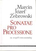 Okładka: Żebrowski Marcin Józef, Sonate pro processione na 2 oboje, 2 trąbki, 2 skrzypiec i organy (b.c.) (partytura)