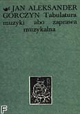 Ok�adka: Gorczyn Jan Aleksander, Tabulatura muzyki
