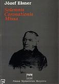 Okładka: Elsner Józef, Solemnis coronationis missa C-dur op. 51 na 4 głosy solowe, chór mieszany i orkiestrę (partytura)