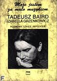 Okładka: Baird Tadeusz, Grzenkowicz Izabela, Może jestem za mało muzykiem - rozmowy,szkice