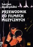 Okładka: Kydryński Lucjan, Przewodnik po filmach muzycznych