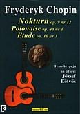 Ok�adka: Chopin Fryderyk, Nokturn Op.9 nr 12, Polonaise Op.40 nr 1, Etude Op.10 nr 3