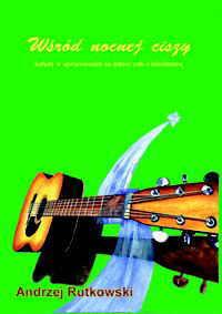 Ok�adka: Rutkowski Andrzej, W�r�d nocnej ciszy - kol�dy w opracowaniu na gitar� solo z tabulatur�