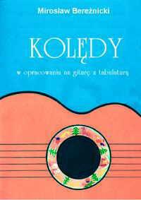 Okładka: Bereźnicki Mirosław, Kolędy w opracowaniu na gitarę z tabulaturą