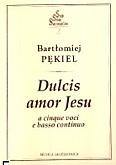 Ok�adka: P�kiel Bart�omiej, Dulcis amor Jesu a cinque voci e b.c.