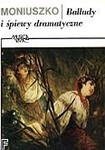Ok�adka: Moniuszko Stanis�aw, Ballady i �piewy dramatyczne pie�ni solowe z fortepianem