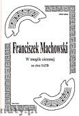 Okładka: Machowski Franciszek, W mogile ciemnej na chór SATB