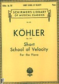 Okładka: Köhler Louis, Short School Of Velocity Without Octaves, Op. 242