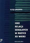 Okładka: Jarzębska Alicja, Idee relacji serialnych w muzyce XX wieku