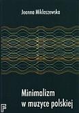 Okładka: Miklaszewska Joanna, Minimalizm w muzyce polskiej