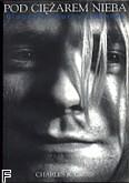 Ok�adka: Cross Charles R., Pod ci�arem nieba.Kurt Cobain biografia