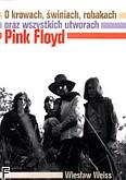 Ok�adka: Weiss Wies�aw, Pink Floyd. O krowach, �winiach , robakach oraz o wszystkich utworach Pink Floyd