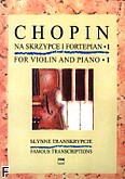 Ok�adka: Chopin Fryderyk, S�ynne transkrypcje na skrzypce i fortepian z. 1