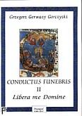 Ok�adka: Gorczycki Grzegorz Gerwazy, Conductus Funebris 2 Libera me Domine na ch�r SATB i zesp� instr.