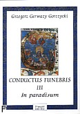 Ok�adka: Gorczycki Grzegorz Gerwazy, Conductus Funebris 3 In paradisum na ch�r mieszany i zesp� instrumentalny(skrz.1i 2, alt�wka, clarnet 1 i 2, bass, organy)