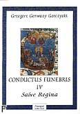 Ok�adka: Gorczycki Grzegorz Gerwazy, Conductus Funebris 4 Salve Regina na ch�r mieszany i zesp� instrumentalny (skrzypce1 i 2, alt�wka, klarnet 1 i 2, bas, organy)