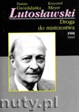 Okładka: Gwizdalanka Danuta, Meyer Krzysztof, Lutosławski. Droga do mistrzostwa