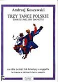 Ok�adka: Koszewski Andrzej, Trzy ta�ce polskie na ch�r �e�ski lub dzieci�cy a cappella