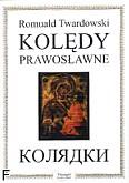 Ok�adka: Twardowski Romuald, Kol�dy prawos�awne na ch�r mieszany a cappella