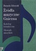 Ok�adka: Idaszak Danuta, �r�d�a muzyczne Gniezna. Katalog tematyczny. S�ownik muzyk�w.