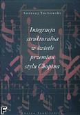 Ok�adka: Tuchowski Andrzej, Integracja strukturalna w �wietle przemian stylu Chopina