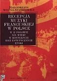 Okładka: Woźna-Stankiewicz Małgorzata, Recepcja muzyki francuskiej w Polsce w II połowie XIX w. w kontekście ideii estetycznych epoki.
