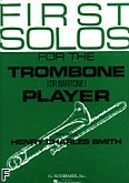 Okładka: Smith Henry Charles, First Solos For The Trombone Or Baritone Player (Baritone / Piano / Trombone)