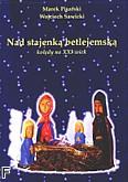 Ok�adka: Sawicki Wojciech, Pisarski Marek, Nad stajenk� betlejemsk� - �piewnik z kol�dami