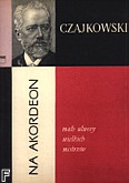 Ok�adka: Czajkowski Piotr, Ma�e uwertury wielkich mistrz�w na akordeon - Czajkowski