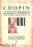 Ok�adka: Chopin Fryderyk, S�ynne transkrypcje na skrzypce i fortepian
