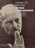 Okładka: Skowron Zbigniew, Estetyka i styl twórczości Witolda Lutosławskiego