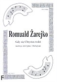 Okładka: Żarejko Romuald, Gdy się Chrystus rodzi (partytura + głosy)