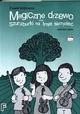 Ok�adka: W�jtowicz Pawe�, Magiczne drzewo czyli szuruburki na troje skrzypiec (partytura + g�osy)