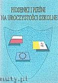 Ok�adka: Sza�ko Zbigniew, Piosenki i pie�ni na uroczysto�ci szkolne - CD