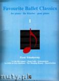 Ok�adka: Czajkowski Piotr, Favourite Ballet Classics 1 - piano