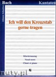 Ok�adka: Bach Johann Sebastian, Ich will den Kreuzstab gerne tragen, BWV 56 - Klavierauszug