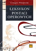 Ok�adka: Wi�niewski Grzegorz, Leksykon postaci operowych