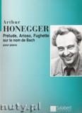 Ok�adka: Honegger Arthur, Pr�lude, Arioso, Fughette Sur Le Nom De Bach pour piano