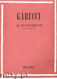 Ok�adka: Gabucci Agostino, 60 Divertimentos for Clarinet