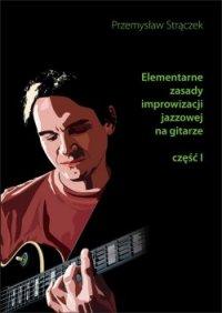 Okładka: Strączek Przemysław, Elementarne zasady improwizacji jazzowej na gitarze z. 1