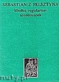 Okładka: Sebastian z Felsztyna, Modus Regulariter Accentuandi