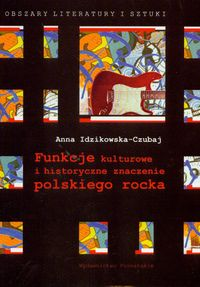 Ok�adka: Idzikowska-Czubaj Anna, Funkcje kulturowe i historyczne znaczenie polskiego rocka