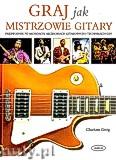 Ok�adka: Greig Charlotte, Graj jak mistrzowie gitary
