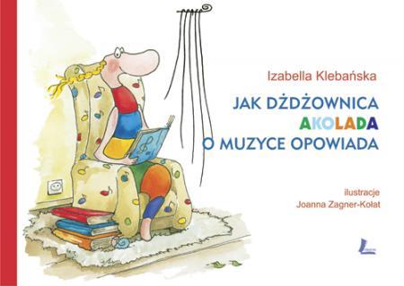 Okładka: Klebańska Izabella, Jak dżdżownica Akolada o muzyce opowiada