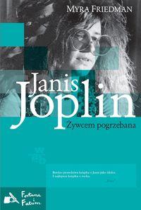 Ok�adka: Friedman Myra, Janis Joplin. �ywcem pogrzebana